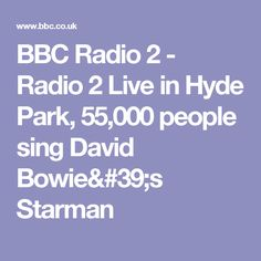 BBC Radio 2 - Radio 2 Live in Hyde Park, 55,000 people sing David Bowie's Starman