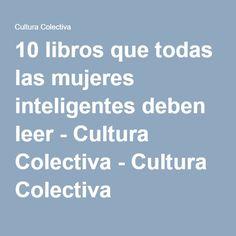10 libros que todas las mujeres inteligentes deben leer - Cultura Colectiva - Cultura Colectiva