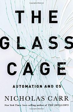 The Glass Cage: Automation and Us by Nicholas Carr Walter Sci/Eng T14.5 .C374 2014