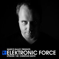 Elektronic Force Podcast 130 with Christian Smith by Marco Bailey on SoundCloud