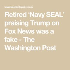 Retired 'Navy SEAL' praising Trump on Fox News was a fake - The Washington Post
