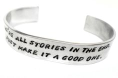 """One of number eleven's best quotes: """"We're all stories in the end. Just make it a good one, eh?"""", stamped (without the """"eh"""") on a shiny aluminum bracelet in our Handwriting Caps font. This bracelet is Best Doctors, Doctor Who, Hand Stamped, Cuff Bracelets, Birthday Gifts, Handmade Jewelry, Jewelry Making, Thing 1, Jewels"""