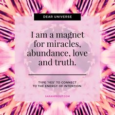 Dear Universe, I am a magnet for miracles, abundance, love and truth. So be it, so it is.