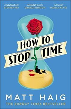 How to Stop Time: Amazon.co.uk: Matt Haig: 9781782118640: Books