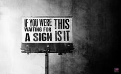 If you were waiting for a #sign, this is it.