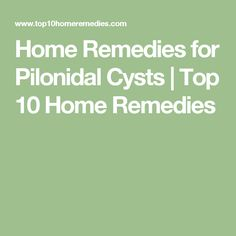 Home Remedies for Pilonidal Cysts | Top 10 Home Remedies