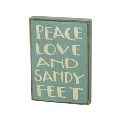 @Juli Purcell I saw this and thought of you.  Peace, Love and Sandy Feet Wood Sign