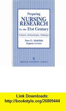 Preparing Nursing Research for the 21st Century Evolution, Methodologies, Challenges (9780826184405) Faye G. Abdellah, Eugene Levine, C. Everett Koop , ISBN-10: 0826184405  , ISBN-13: 978-0826184405 ,  , tutorials , pdf , ebook , torrent , downloads , rapidshare , filesonic , hotfile , megaupload , fileserve