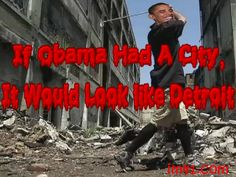 If Obama Was A City, It Would Look Like Detroit      Posted by Laura J Alcorn National Director on July 22, 2013