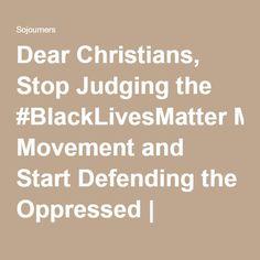 Dear Christians, Stop Judging the #BlackLivesMatter Movement and Start Defending the Oppressed | Sojourners
