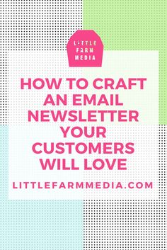 How To Craft An Email Newsletter Your Customers Will Love — Little Farm Media