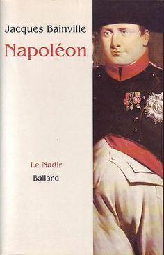 Napoléon - Jacques Bainville. Balland / Le Nadir, 04/1995. 488 pp. brochées.