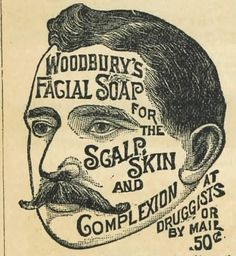Woodbury's Facial Soap for the scalp, skin, and complexion--vintage medical ephemera Vintage Labels, Vintage Signs, Vintage Ads, Vintage Images, Vintage Posters, Retro Ads, Vintage Clip, Vintage Ephemera, Vintage Stuff