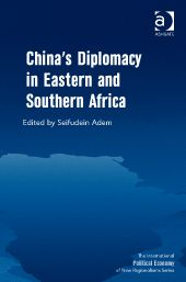 China's diplomacy in Eastern and Southern Africa / ed. by Seifudein Adem. --Farnham ;  Burlington :  Ashgate,  2013.