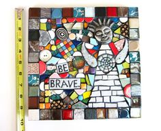 Be Brave. Handmade Original Mixed Media Mosaic by ShawnDuBois