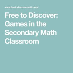 Free to Discover: Games in the Secondary Math Classroom