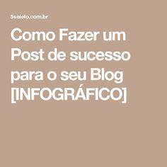 Como Fazer um Post de sucesso para o seu Blog [INFOGRÁFICO]