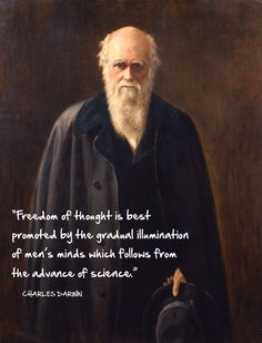 Freedom of thought is best promoted by the gradual illumination of men's minds which follows from the advance of science.  Charles Darwin