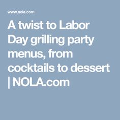 A twist to Labor Day grilling party menus, from cocktails to dessert |       NOLA.com