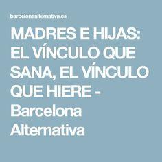 MADRES E HIJAS: EL VÍNCULO QUE SANA, EL VÍNCULO QUE HIERE - Barcelona Alternativa