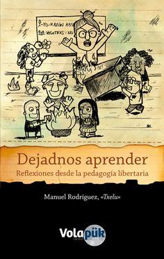 """Dejadnos aprender. Reflexiones desde la pedagogía libertaria, de Manuel Rodríguez, """"Txelu""""."""