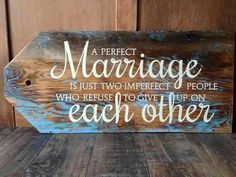 This has been beautifully done on a wooden Tage with a little stain and paint. A perfect marriage is just two imperfect people who refuse to give up on one another.