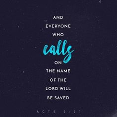 And it shall come to pass, that whosoever shall call on the name of the Lord shall be saved.  Acts 2:21 KJV