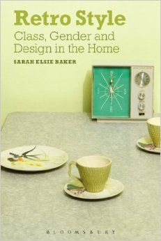ArtBookoftheDay Retro Style Class Gender And Design In The Home By Sarah