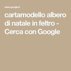 cartamodello albero di natale in feltro - Cerca con Google