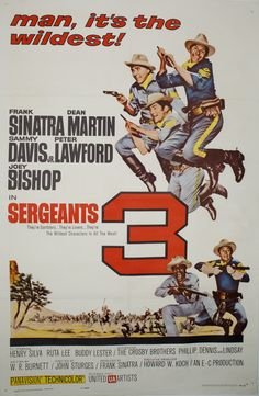 Sergeants 3 – 1962  Directed by John Sturges, written by W.R. Burnett, starring Frank Sinatra, Dean Martin, Sammy Davis Jr, Joey Bishop, and Peter Lawford