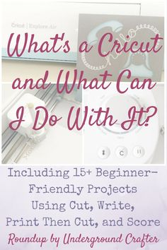 What's a Cricut and What Can I Do With It? via Underground Crafter | The Cricut Explore series machines are more than just cutting machines. They can also write, print then cut, and score. Find out more and get a roundup of over 15 beginner-friendly tutorials that you can make as soon as you get your machine out of the box!