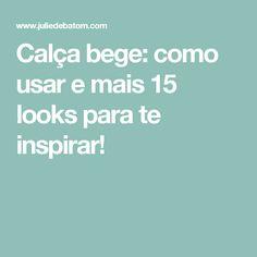 Calça bege: como usar e mais 15 looks para te inspirar!