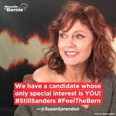 We have a candidate whose only special interest is YOU!! #StillSanders #FeelTheBern - @SusanSarandon
