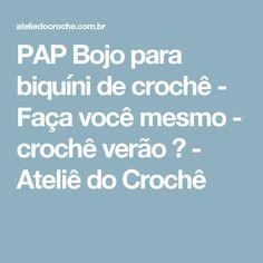 PAP Bojo para biquíni de crochê - Faça você mesmo - crochê verão ☺ - Ateliê do Crochê