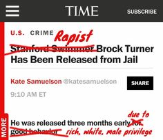 EXACTLY. Brock Turner deserves to rot in prison for the rest of his miserable life for what he did to that poor woman, and instead he got out THREE MONTHS EARLY while the media treated him like a poor little victim. Tbh I'm so so glad his neighbors are making his life hell for what he did.