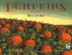 Pumpkins: A Story for a Field :  Mary Lyn Ray, Barry Root: Books