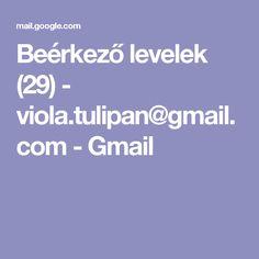 Beérkező levelek (29) - viola.tulipan@gmail.com - Gmail