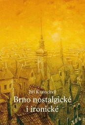 Jiří Kratochvil: Nostalgic and Ironic Brno, ilustrace Pavel Čech