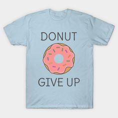 Cool Donut Pun T-Shirt for all you donut and pun lovers :D