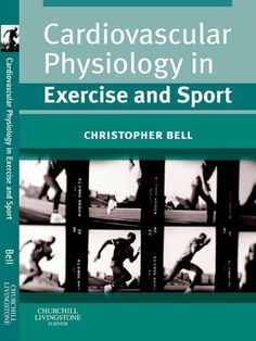 Cardiovascular Physiology in Exercise and Sport by Christopher Bell. $20.37. Publisher: Churchill Livingstone; 1 edition (July 21, 2008). 200 pages. Author: Christopher Bell