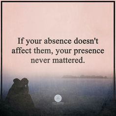 Hard fact but true! Doesn't mean they don't love you, I guess it means you're not a priority to them and it may be cause they assume you're not making them your priority, but the assuming is the catch. ..
