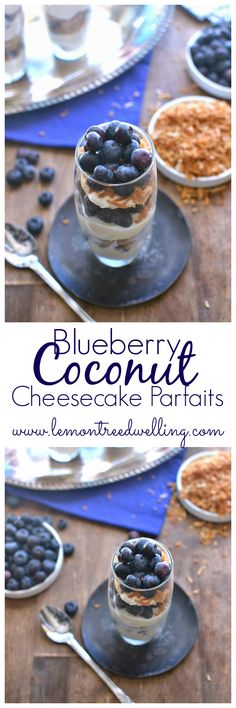 Blueberry Coconut Cheesecake Parfaits.  LOVE toasted coconut and these look amazing!!