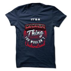 ITS A DIDIER THING ! YOU WOULDNT UNDERSTAND - #monogrammed gift #quotes funny. SATISFACTION GUARANTEED => https://www.sunfrog.com/Valentines/ITS-A-DIDIER-THING-YOU-WOULDNT-UNDERSTAND.html?id=60505