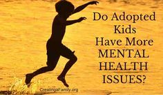Will My Adopted Child Have all Sorts of Mental Health Issue?