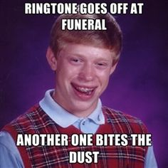 Bad luck Brian meme - ringtone goes off at funeral another one bites the dust