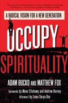Occupy Spirituality: A Radical Vision for a New Generation (Sacred Activism) by Adam Bucko, http://www.amazon.com/dp/1583946853/ref=cm_sw_r_pi_dp_Fx5.rb1ZXY9E3