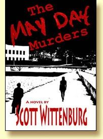 download The May Day Murders pdf by Scott Wittenburg  he tranquility of Smithtown Ohio is shattered when David Bradley arrives home to find that his wife has been raped and murdered by someone who left no clues behind except the words May Day painted on her body. Reporter Sam Middleton is determined to help police find the killer of his ex-wife's friend as they learn that another Smithtown woman has been murdered. Who will the next victim be?  download The May Day Murders free pdf by Scott…