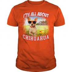 Awesome Chihuahua Lovers Tee Shirts Gift for you or your family your friend:  ITS ALL ABOUT CHIHUAHUA Tee Shirts T-Shirts