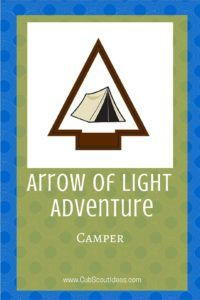 Check out helpful hints and ideas for the Arrow of Light Cub Scout adventure, Camper.