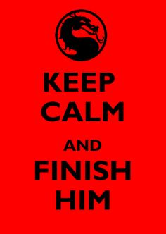 Keep calm and finish him. Best keep calm so far! Geek Out, Nerd Geek, Geeks, Karate, Mortal Combat, Keep Calm Posters, Mileena, Design Graphique, My Escape